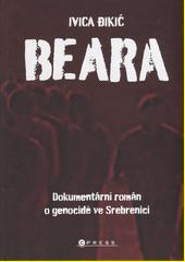 Beara: dokumentární román o genocidě ve Srebrenici  (odkaz v elektronickém katalogu)