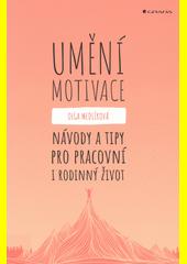 Umění motivace : návody a tipy pro pracovní i rodinný život  (odkaz v elektronickém katalogu)