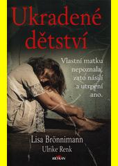 Ukradené dětství : vlastní matku nepoznala, zato násilí a utrpení ano  (odkaz v elektronickém katalogu)
