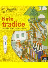 Naše tradice : interaktivní mluvicí kniha  (odkaz v elektronickém katalogu)