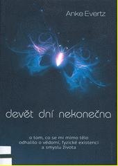 Devět dní nekonečna : o tom, co se mi mimo tělo odhalilo o vědomí, fyzické existenci a smyslu života  (odkaz v elektronickém katalogu)