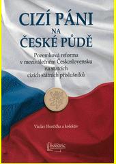 Cizí páni na české půdě : pozemková reforma v meziválečném Československu na statcích cizích státních příslušníků  (odkaz v elektronickém katalogu)