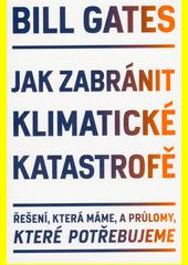 Jak zabránit klimatické katastrofě : řešení, která máme, a průlomy, které potřebujeme  (odkaz v elektronickém katalogu)