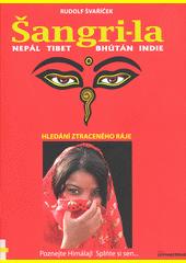 Šangri-la : Nepál, Tibet, Bhútán, Indie : hledání ztraceného ráje  (odkaz v elektronickém katalogu)