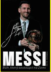 Messi : Bůh sestoupil na Zemi a jmenuje se Messi  (odkaz v elektronickém katalogu)