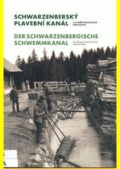 Schwarzenberský plavební kanál v zrcadle historických dokumentů = Der Schwarzenbergische Schwemmkanal im Spiegel historischer Dokumente  (odkaz v elektronickém katalogu)