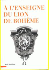 À l'enseigne du Lion de Bohême : une anthologie des rencontres culturelles dans l'histoire des pays tchèques et suisses  (odkaz v elektronickém katalogu)