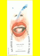 Na břiše svítání = Sur le ventre de l'aube  (odkaz v elektronickém katalogu)