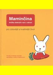 Maminčina knížka dobrých rad o zdraví : pro zdravější a kvalitnější život : osvojte si základy racionální samoléčby s rodinou Králíčkových (odkaz v elektronickém katalogu)