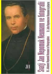 Svatý Jan Nepomuk Neumann ve fotografii =Hl. Johannes Nepomuk Neumann in Photographien = St. John Nepomucene Neumann in pictures /[fotografie Vladimír Hrabák ... et al.] (odkaz v elektronickém katalogu)