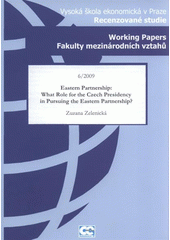 Eastern partnership: what role for the Czech presidency in pursuing the Eastern partnership? /Zuzana Zelenick� (odkaz v elektronick�m katalogu)