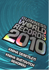 Guinness world records 2010 /[editor-in-chief Craig Glenday ; p�eklad Em�lie Harantov� ... et al.]