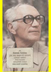 Zdeněk J. Slouka. Jdi po skryté stopě. lidské kroky politickou krajinou exilu. Praha: Academia, 2009 978-80-200-1799-4 (odkaz v elektronickém katalogu)