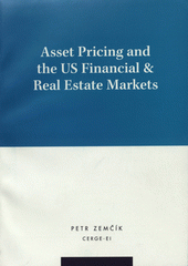 Asset pricing and the US financial & real estate markets /Petr Zem��k (odkaz v elektronick�m katalogu)