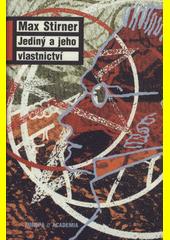 Max Stirner. Jediný a jeho vlastnictví. . Praha: Academia, 2010 978-80-200-1790-1 (odkaz v elektronickém katalogu)