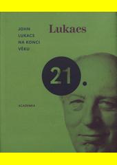 John Lukacs. Na konci věku. . Praha: Academia, 2009 978-80-200-1781-9 (odkaz v elektronickém katalogu)