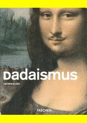 Dadaismus /Dietmar Elger ; Uta Grosenicková (ed.) ; [z angličtiny přeložila Jana Novotná] (odkaz v elektronickém katalogu)
