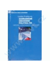 Zahraničně obchodní politika ČR : historie a současnost (1945-2008)  (odkaz v elektronickém katalogu)