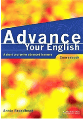 Advance your English : a short course for advanced learners : coursebook  (odkaz v elektronickém katalogu)