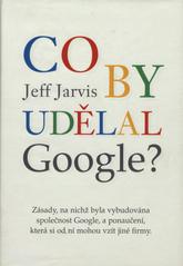 Co by udělal Google? : zásady, na nichž byla vybudována společnost Google, a ponaučení, která si od ní mohou vzít jiné firmy  (odkaz v elektronickém katalogu)