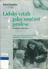 Lidský vztah jako součást profese : psychoterapeutické kapitoly pro sociální, pedagogické a zdravotnické profese  (odkaz v elektronickém katalogu)