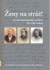 Ženy na stráž! : české feministické myšlení 19. a 20. století  (odkaz v elektronickém katalogu)