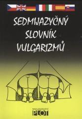 Sedmijazyčný slovník vulgarizmů / Cecílie Šimáčková (odkaz v elektronickém katalogu)