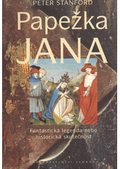 Papežka Jana : fantastická legenda nebo historická skutečnost  (odkaz v elektronickém katalogu)