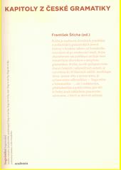 František Štícha. Kapitoly z české gramatiky. . Praha: Academia, 2011 978-80-200-1845-8 (odkaz v elektronickém katalogu)