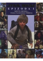 Star Wars. Epizoda I, Skrytá hrozba  (odkaz v elektronickém katalogu)