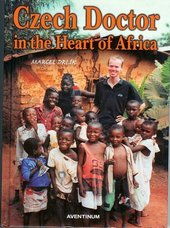 Czech doctor in the heart of Africa / Marcel Drlík ; [translated from Czech by Ondřej Skovajsa] (odkaz v elektronickém katalogu)