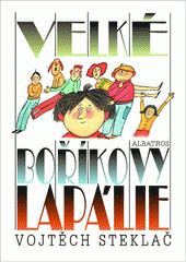 Velké Boříkovy lapálie / Vojtěch Steklač ; ilustroval Adolf Born (odkaz v elektronickém katalogu)