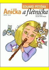 Anička a flétnička / Eduard Petiška ; ilustrovala Helena Zmatlíková (odkaz v elektronickém katalogu)