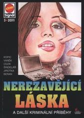 Nerezavějící láska : a další kriminální příběhy  (odkaz v elektronickém katalogu)