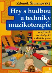 Hry s hudbou a techniky muzikoterapie ve výchově, sociální práci a klinické praxi  (odkaz v elektronickém katalogu)