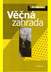 Věčná zahrada : text prvního vydání z roku 1994  (odkaz v elektronickém katalogu)