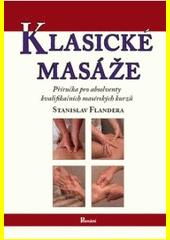 Klasické masáže : [příručka pro absolventy kvalifikačních masérských kurzů]  (odkaz v elektronickém katalogu)