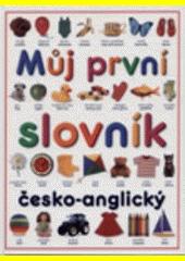 Můj první slovník = My first word book : česko-anglický  (odkaz v elektronickém katalogu)