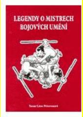 Legendy o mistrech bojových umění  (odkaz v elektronickém katalogu)