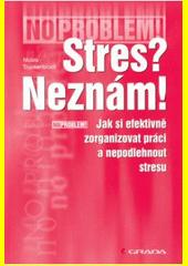 Stres? Neznám! : jak si efektivně zorganizovat práci a nepodlehnout stresu  (odkaz v elektronickém katalogu)