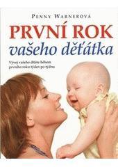 První rok vašeho děťátka : vývoj vašeho dítěte během prvního roku týden po týdnu  (odkaz v elektronickém katalogu)