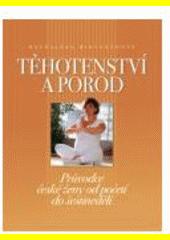 Těhotenství a porod : průvodce české ženy od početí do šestinedělí  (odkaz v elektronickém katalogu)