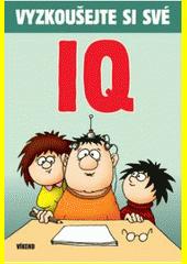 Vyzkoušejte si své IQ : logické hádanky, hlavolamy a matematické rébusy  (odkaz v elektronickém katalogu)