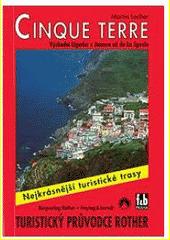 Cinque Terre : východní Ligurie: z Janova až do La Spezie : 46 vybraných tras v oblasti Liguria di Levante  (odkaz v elektronickém katalogu)