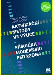 Aktivizační metody ve výuce : příručka moderního pedagoga  (odkaz v elektronickém katalogu)