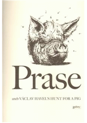 Prase, aneb, V�clav Havel's hunt for a pig /[text V�clav Havel ; ilustroval Pavel Reisenauer] (odkaz v elektronick�m katalogu)