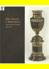 Sklo luxusní a dekorativní : produkce Reichů a Schreiberů 1850-1918  (odkaz v elektronickém katalogu)