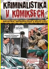 Kriminalistika v komiksech : balistika, antropologie a místo činu  (odkaz v elektronickém katalogu)