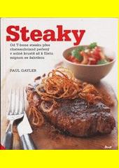 Steaky : od T-bone steaku přes chateaubriand pečený v solné krustě až k filetu mignon se šalotkou  (odkaz v elektronickém katalogu)