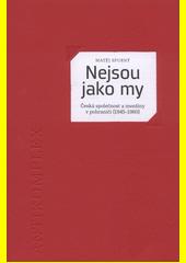 Nejsou jako my : česká společnost a menšiny v pohraničí (1945-1960) / Matěj Spurný (odkaz v elektronickém katalogu)